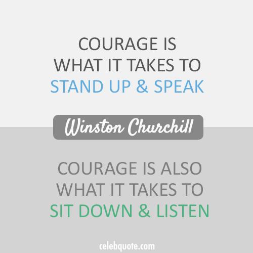 Winston Churchill Quote (About speak listen courage)