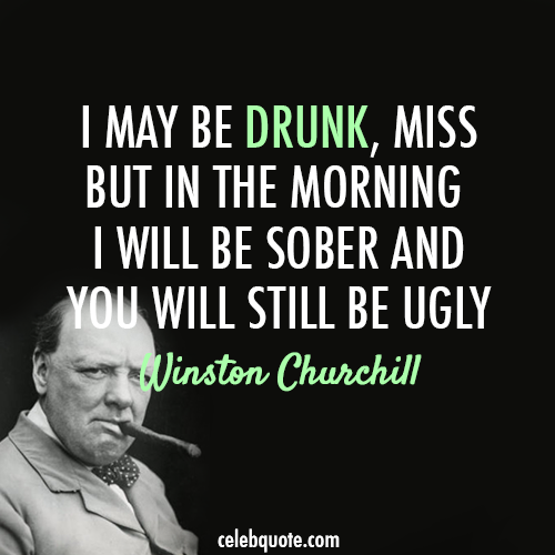 Winston Churchill Quote (About sober party drunk alocohol)
