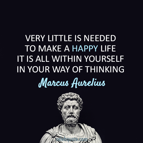 Marcus Aurelius Quote (About yourself thinking life happy)