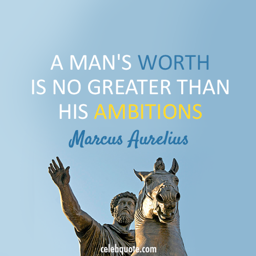 Marcus Aurelius Quote (About worth ambitions)