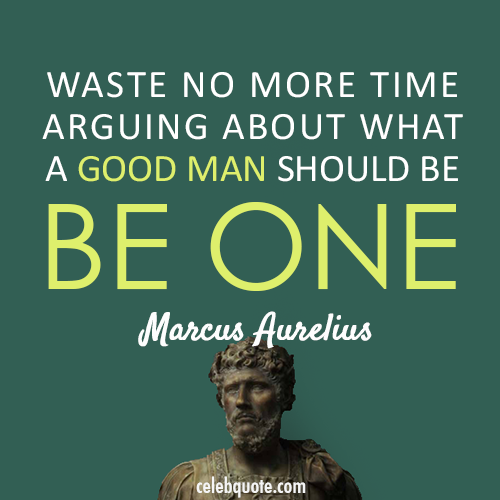 Marcus Aurelius Quote (About just do it action louder than words action)