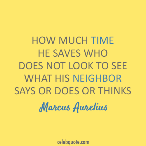 Marcus Aurelius Quote (About time opinions neighbor)
