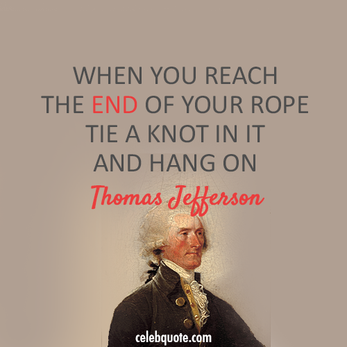 Thomas Jefferson Quote (About success rope life knot challenges)
