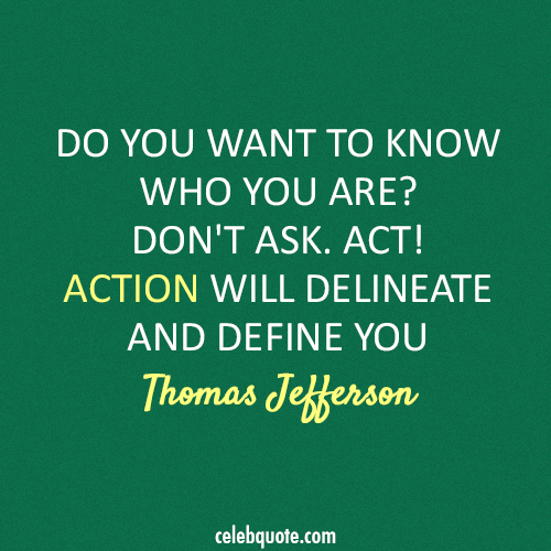 Thomas Jefferson Quote (About who am I actions louder than words action)