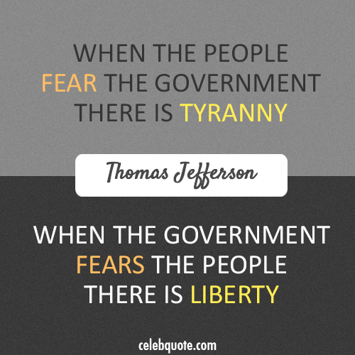 Thomas Jefferson Quote (About liberty government freedom fears)