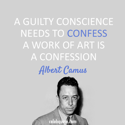 Albert Camus Quote (About guilty confession confess)