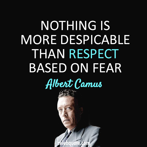 Albert Camus Quote (About respect fear despicable)