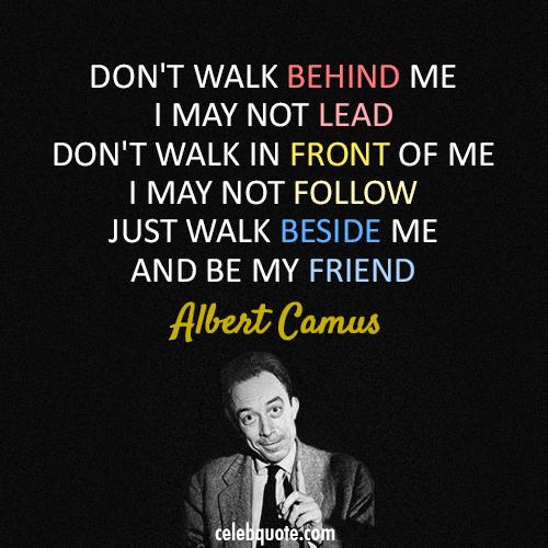 Albert Camus Quotes: Albert Camus Quote (About Walk Lead Friendship Friend)