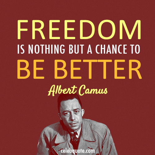 Albert Camus Quote (About opportunity freedom chance)