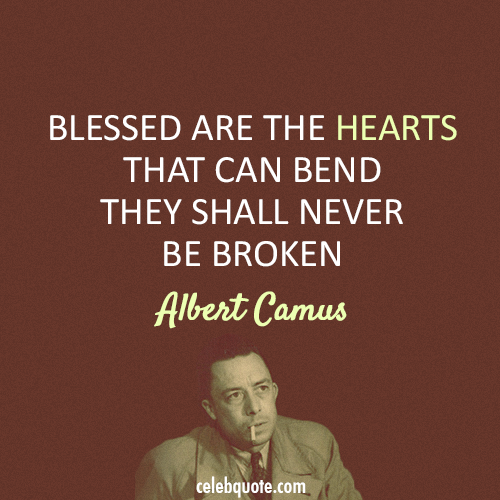 Albert Camus Quote (About hearts broken blessed bend)