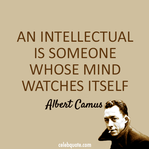 Albert Camus Quote (About mind intellectual)