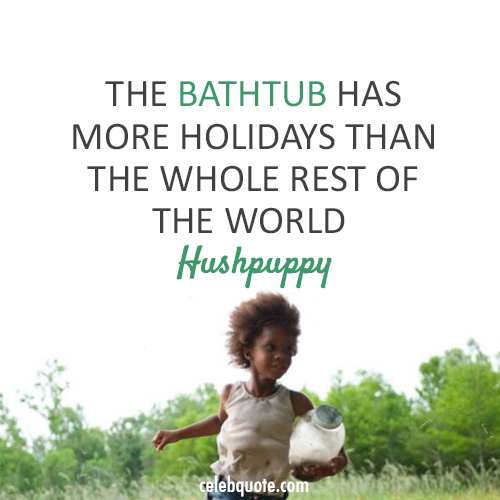 Beasts of the Southern Wild (2012) Quote (About holidays bathtub)