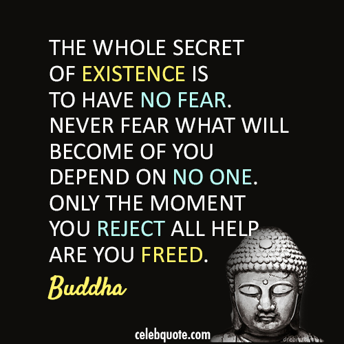 Buddha Quote (About help fear existence confidence brave)
