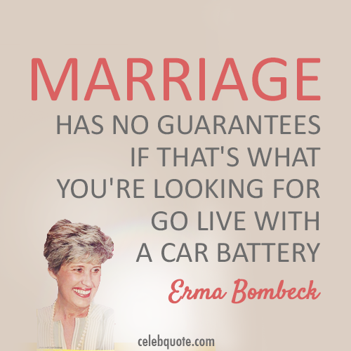 Erma Bombeck Quote (About marriage guarantees car)