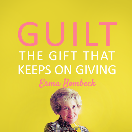 Erma Bombeck Quote (About guilt gift)
