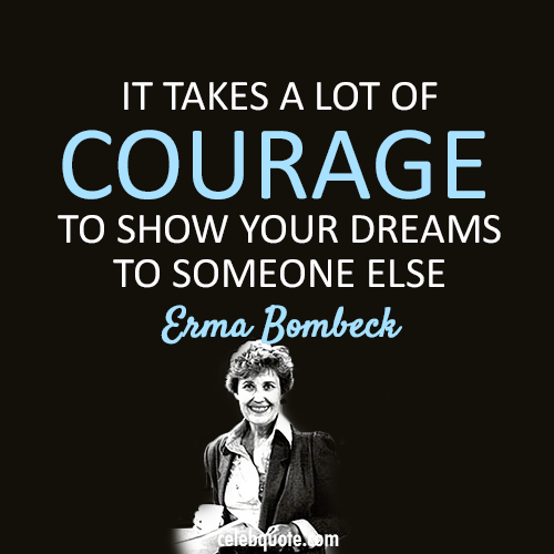 Erma Bombeck Quote (About dreams courage)