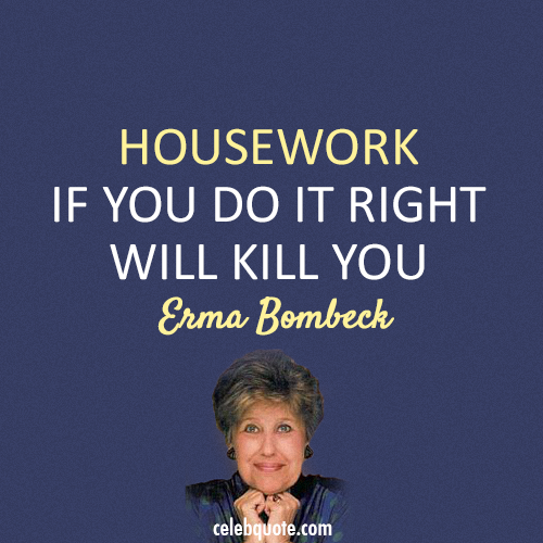 Erma Bombeck Quote (About wife mother housework)