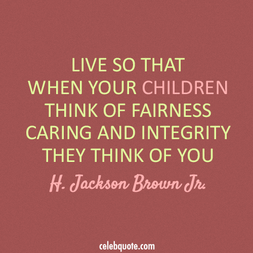 H. Jackson Brown Jr. Quote (About parents integrity children caring)
