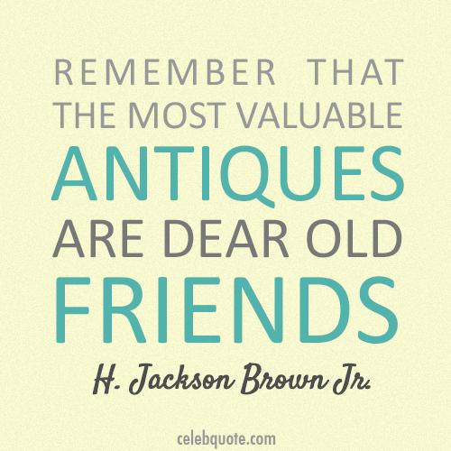 H. Jackson Brown Jr. Quote (About old friends friends antiques)