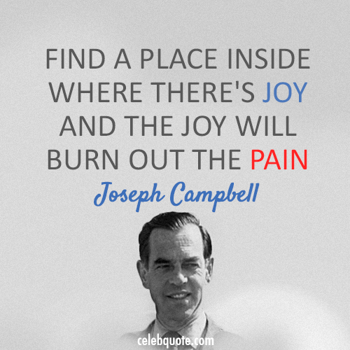 Joseph Campbell Quote (About pain joy depressed)
