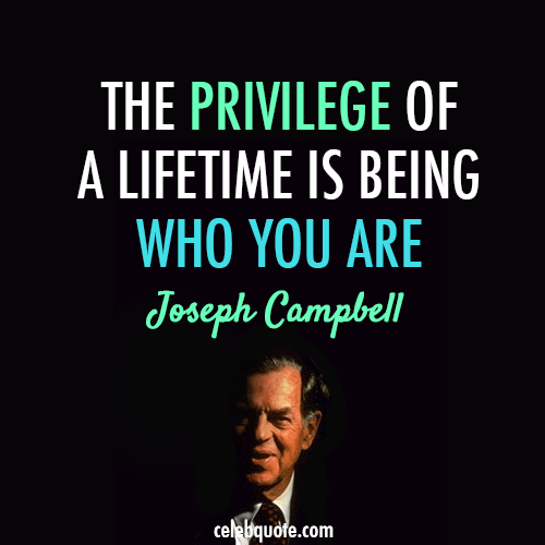 Joseph Campbell Quote (About who am I lifetime life be yourself)