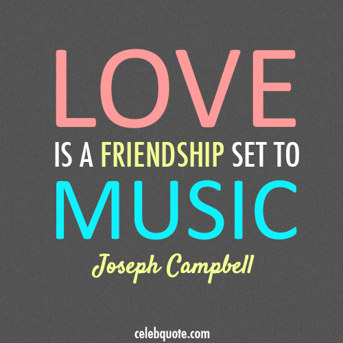 Joseph Campbell Quote (About music love friendship)