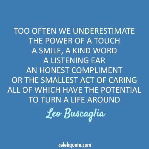 Leo Buscaglia Quote (About touch smile little things listen life compliment)