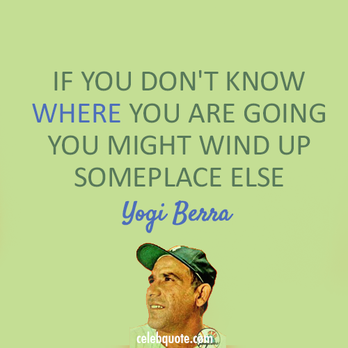 Yogi Berra Quote (About maze lost)