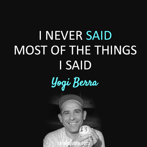 Yogi Berra Quote (About rumours rumors)