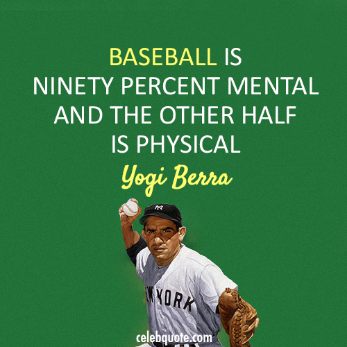 Yogi Berra Quote (About sports physical mental baseball)