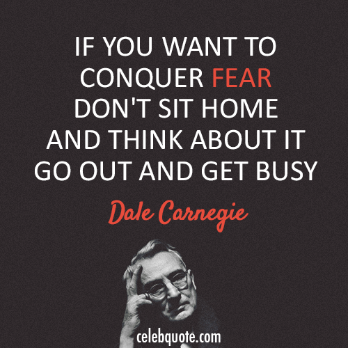 Dale Carnegie Quote (About fear busy)