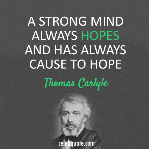 Thomas Carlyle Quote (About strong mind hope)