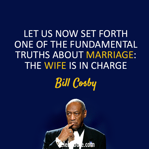 Bill Cosby Quote (About wife truth marriage love)