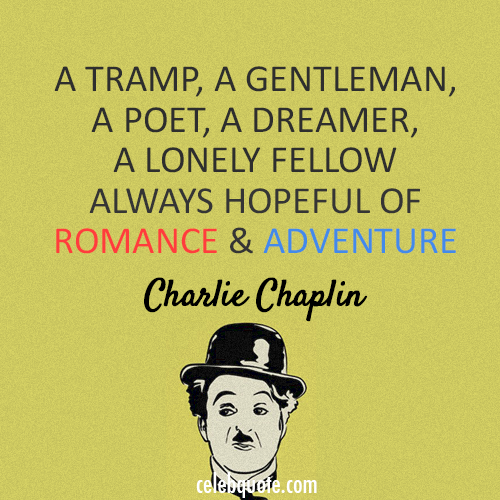 Charlie Chaplin Quote (About tramp romance adventure)