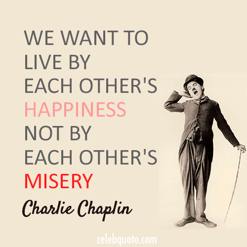 Charlie Chaplin Quote (About misery happiness)