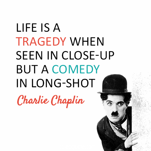 Charlie Chaplin Quote (About tragedy life comedy)