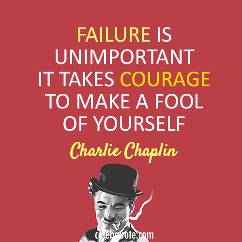 Charlie Chaplin Quote (About life failure courage)