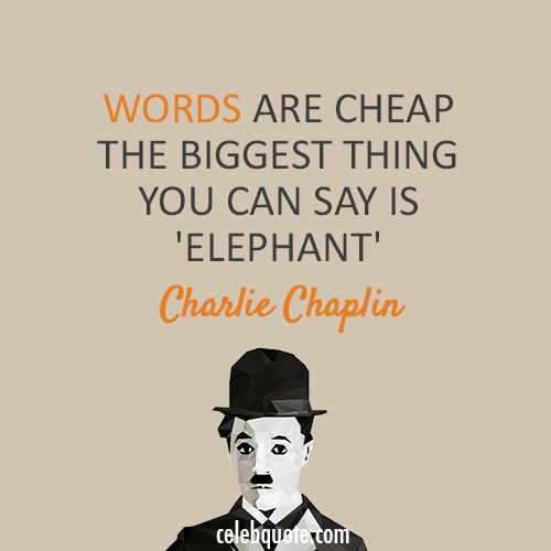 Charlie Chaplin Quote (About words elephant)
