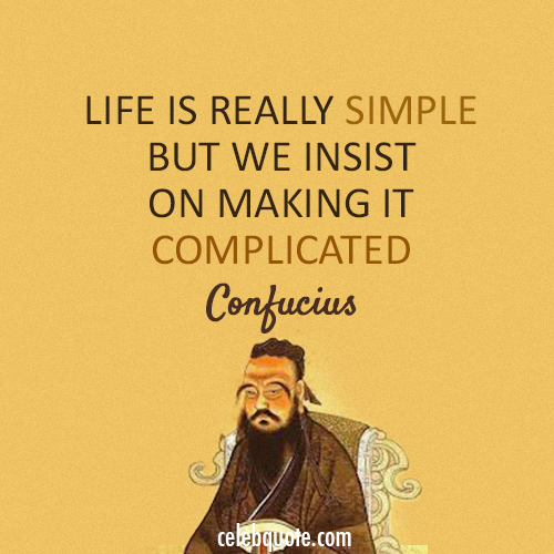 Confucius Quote (About simple life complicated)