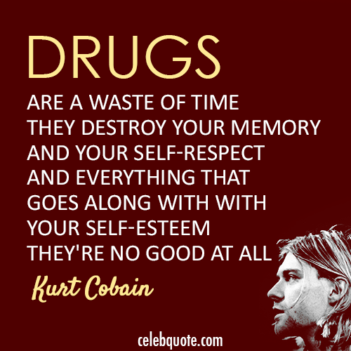 Kurt Cobain Quote (About time drugs)