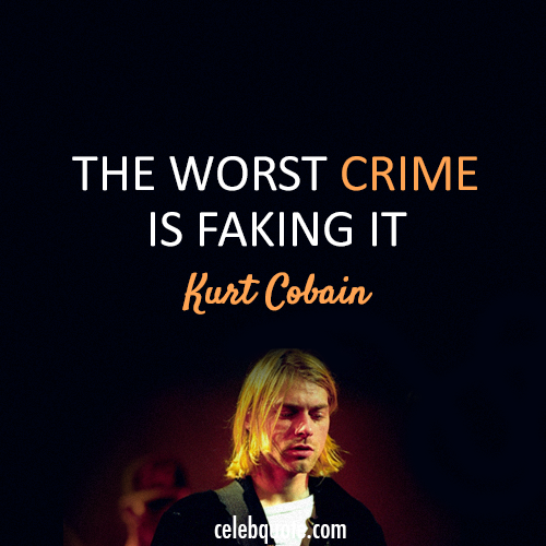 Kurt Cobain Quote (About real fake crime)