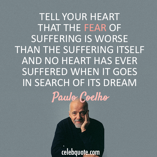Paulo Coelho  Quote (About suffering fear dream)