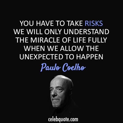 Paulo Coelho  Quote (About risk miracle life)