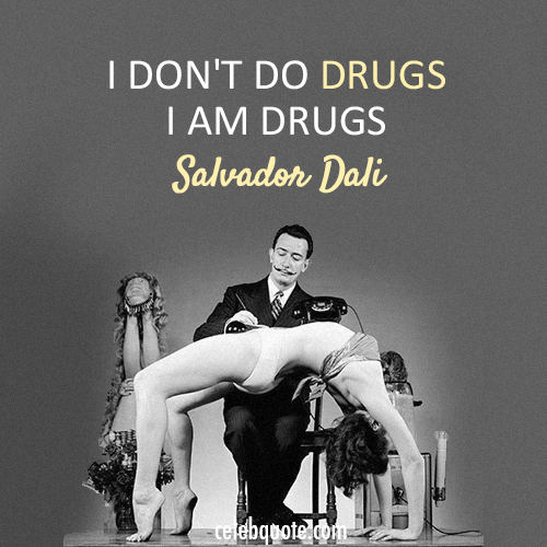 Salvador Dali Quote (About drugs)