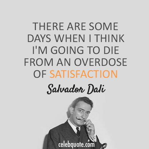 Salvador Dali Quote (About satisfaction)