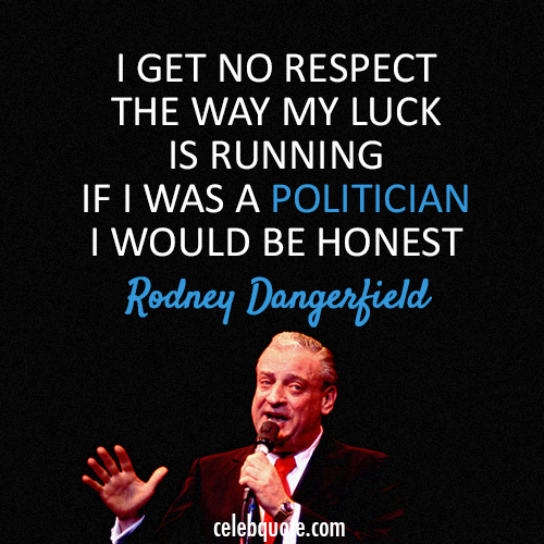 Rodney Dangerfield Quote (About politician honest)