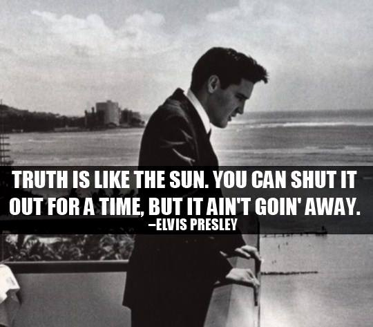 Elvis Presley Quote (About truth sun)