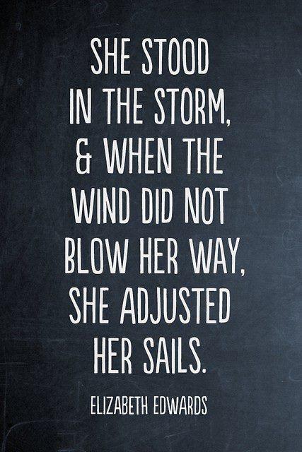 Elizabeth Edwards Quote (About wind storm sails)