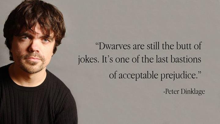 Peter Dinklage Quote (About prejudice joke dwarves)