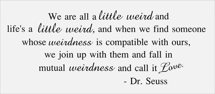 Dr. Seuss Quote (About weird life)